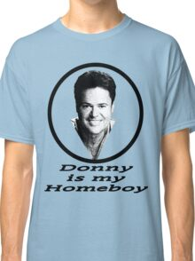 Donny is my Homeboy Classic T-Shirt
