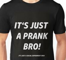 IT'S JUST A PRANK !  Unisex T-Shirt