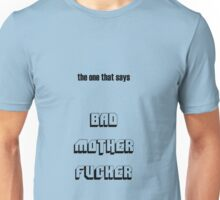 Bad motherfucker Unisex T-Shirt
