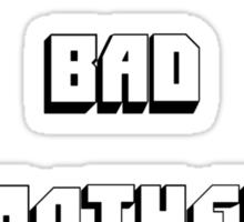 Bad motherfucker Sticker