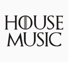 House Music - Game of Thrones style shirt by Dead Matrix