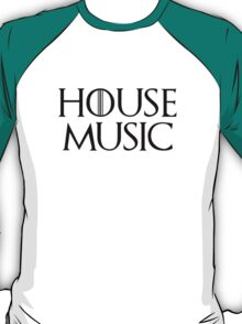 House Music - Game of Thrones style shirt T-Shirt