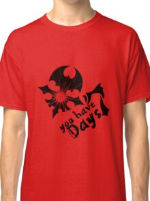 You have Seven Days Classic T-Shirt