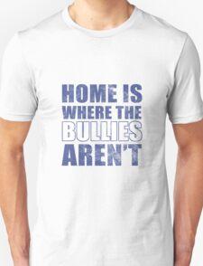 Home Is Where The Bullies Aren't T-Shirt