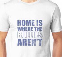 Home Is Where The Bullies Aren't Unisex T-Shirt