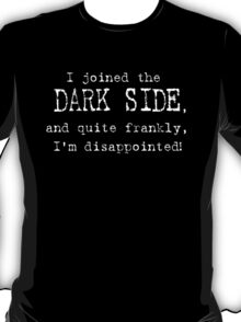I joined the Dark Side, and quite frankly, I'm disappointed! T-Shirt