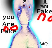 I am Fake You are Fake we are all Fake by Followthedon