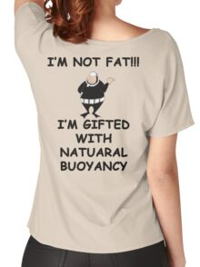 I'm not fat I'm gifted with natural bouyancy Women's Relaxed Fit T-Shirt