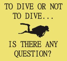 To dive or not to dive... is there any question Kids Tee