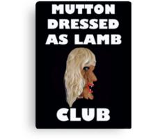 MUTTON DRESSED AS LAMB CLUB Canvas Print