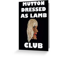 MUTTON DRESSED AS LAMB CLUB Greeting Card