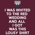 I was invited to the Red Wedding and all I got... by cisnenegro