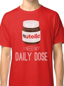 I need my daily dose >Nutella< Classic T-Shirt