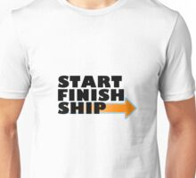 Start. Finish. Ship. Unisex T-Shirt