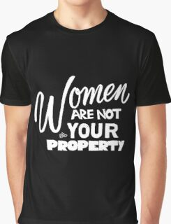 Women are NOT your Property by Tai's Tees Graphic T-Shirt