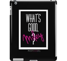 What's Good, Miley? iPad Case/Skin
