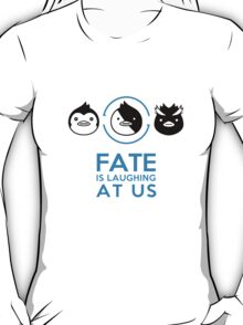 """Fate is laughing at us"" T-Shirt"