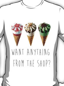 Want Anything From The Shop?  T-Shirt