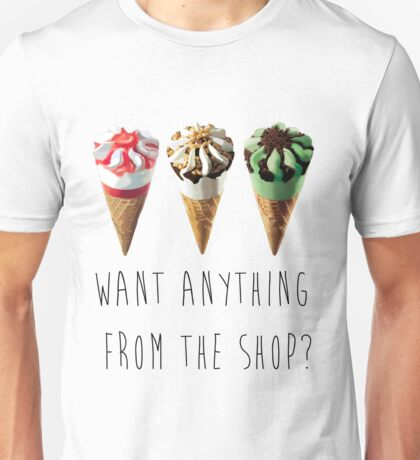 Want Anything From The Shop?  Unisex T-Shirt