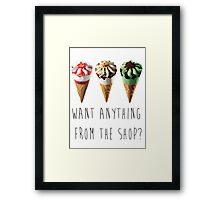 Want Anything From The Shop?  Framed Print