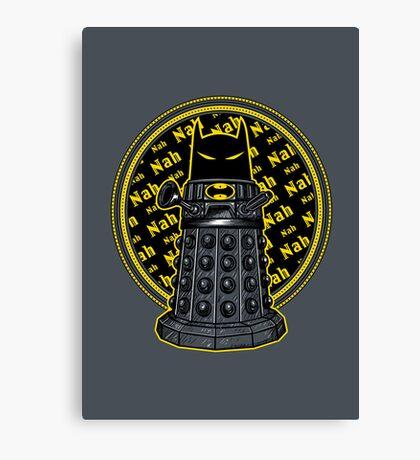 Nah, Nah.... Exterminate!! Canvas Print