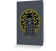 Nah, Nah.... Exterminate!! Greeting Card