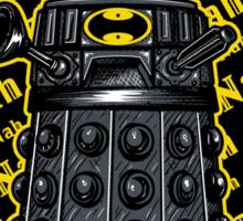 Nah, Nah.... Exterminate!! Sticker