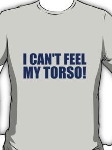 I Can't Feel My Torso! T-Shirt