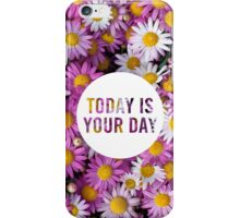 Today is your Day iPhone Case/Skin