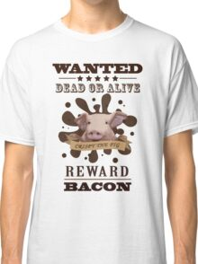 A Wanted Pig don't want to be a Bacon Classic T-Shirt