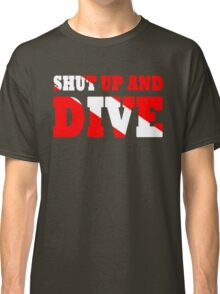 Shut up and dive Classic T-Shirt