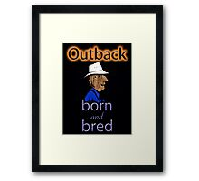 OUTBACK BORN AND BRED Framed Print