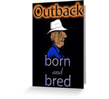 OUTBACK BORN AND BRED Greeting Card