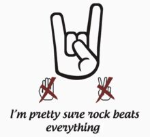 I'm pretty sure rock beats everything by Sebastienn Truehart