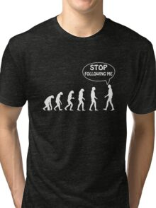 Stop Following Me Tri-blend T-Shirt