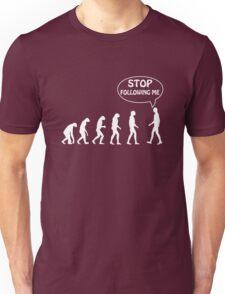Stop Following Me Unisex T-Shirt