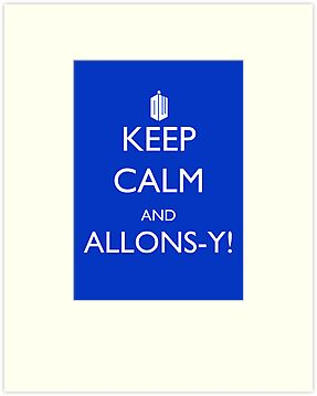 Keep Calm and Allons-y! by Caffrin25