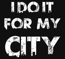 I DO IT FOR MY CITY by YouKnowThatGuy