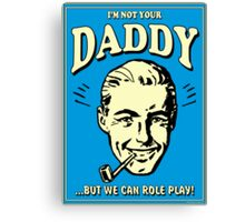 Retro Humor-Not Your Daddy Canvas Print