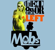 MOBS - GET ON OR GET LEFT Unisex T-Shirt