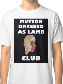 MUTTON DRESSED AS LAMB CLUB Classic T-Shirt