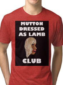 MUTTON DRESSED AS LAMB CLUB Tri-blend T-Shirt