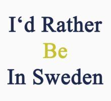 I'd Rather Be In Sweden  by supernova23