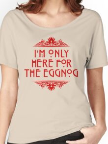 I'm Only Here For The Eggnog Women's Relaxed Fit T-Shirt