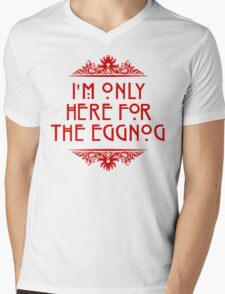 I'm Only Here For The Eggnog Mens V-Neck T-Shirt