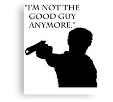 """The Walking Dead Quote: """"I'm Not The Good Guy Anymore"""" - Rick Grimes Canvas Print"""