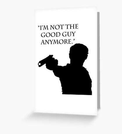 "The Walking Dead Quote: ""I'm Not The Good Guy Anymore"" - Rick Grimes Greeting Card"