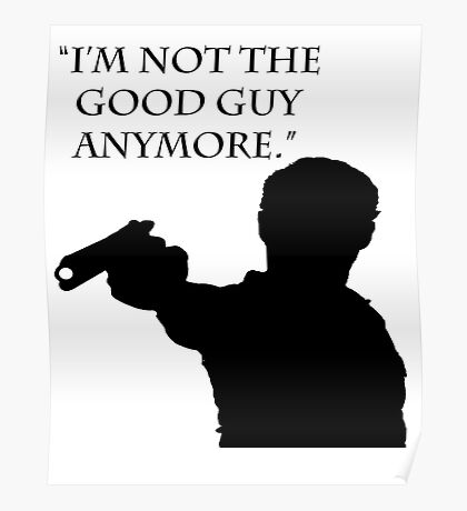 """The Walking Dead Quote: """"I'm Not The Good Guy Anymore"""" - Rick Grimes Poster"""
