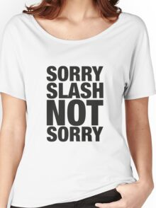 Sorry slash not sorry Women's Relaxed Fit T-Shirt