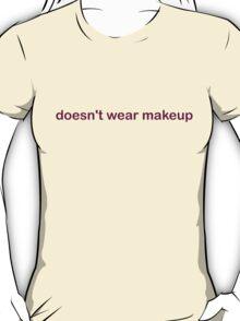 Doesn't Wear Makeup - CoolGirlTeez T-Shirt